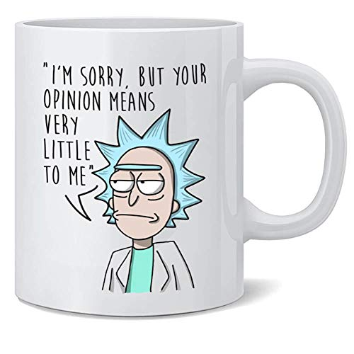 Rick Morty Mug - I'm Sorry But Your Opinion Means Very Little to Me Coffee Mug, Great Gift for Rick and Morty Fans 11 Ounces