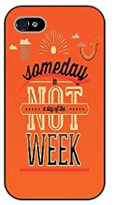 iPhone 5C Someday is not a day of the week, black plastic case / Inspirational and motivational life quotes / SURELOCK AUTHENTIC