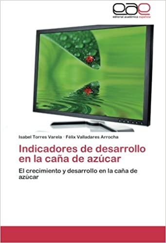 Indicadores de desarrollo en la caña de azúcar: El crecimiento y desarrollo en la caña de azúcar (Spanish Edition) (Spanish)