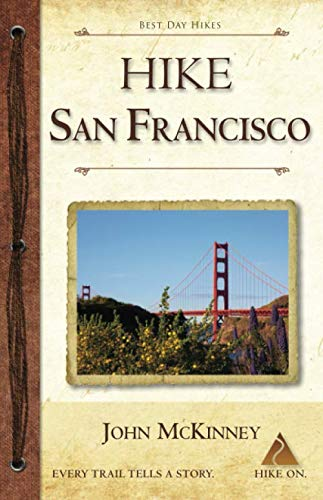 Hike San Francisco: Best Day Hikes in the Golden Gate Parklands and Around the City