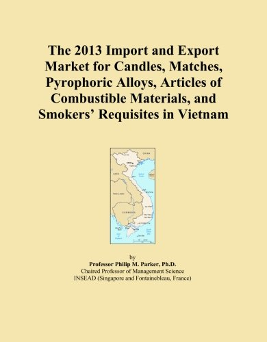 The 2013 Import and Export Market for Candles, Matches, Pyrophoric Alloys, Articles of Combustible Materials, and Smokers' Requisites in Vietnam by ICON Group International, Inc.