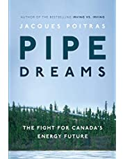 Pipe Dreams: The Fight for Canada's Energy Future