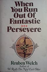 When You Run Out of Fantastic ... Persevere