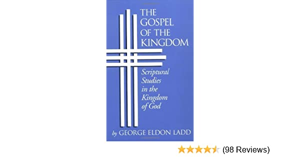 Gospel of the kingdom scriptural studies in the kingdom of god gospel of the kingdom scriptural studies in the kingdom of god kindle edition by george eldon ladd religion spirituality kindle ebooks amazon fandeluxe Gallery