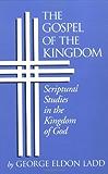 Gospel of the Kingdom: Scriptural Studies in the Kingdom of God