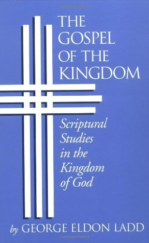 Gospel of the kingdom scriptural studies in the kingdom of god gospel of the kingdom scriptural studies in the kingdom of god by ladd fandeluxe Gallery