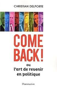 """Afficher """"Come back ! ou L'art de revenir en politique"""""""