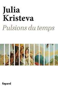 Pulsions du temps par Julia Kristeva