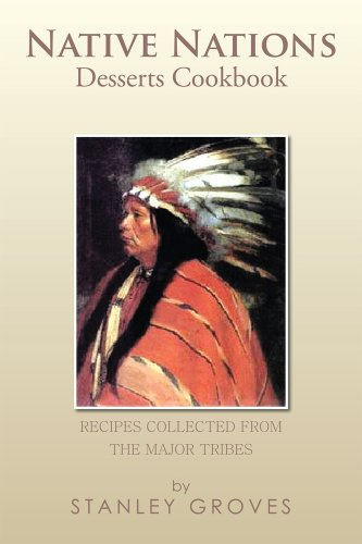 Native Nations Desserts Cookbook : Recipes collected from the major tribes by Stanley Groves