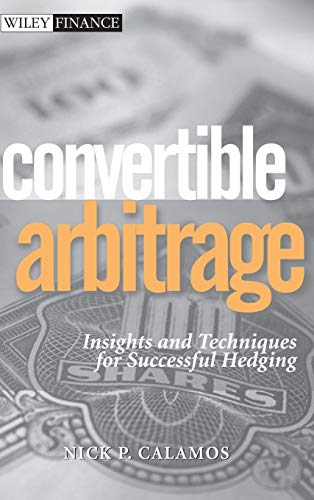 - Convertible Arbitrage: Insights and Techniques for Successful Hedging