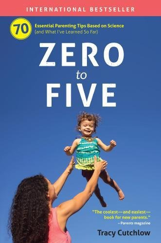 Zero to Five: 70 Essential Parenting Tips Based on Science pdf epub