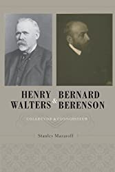 Henry Walters and Bernard Berenson: Collector and Connoisseur