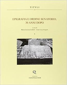 Epigrafia e ordine senatorio, 30 anni dopo. Atti della XIXe Rencontre sur l'Epigraphie du monde romain (2 voll.).