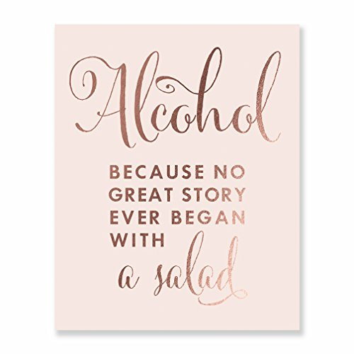 Alcohol Because No Great Story Ever Began With A Salad Rose Gold Foil Art Print Modern Wedding Celebration Reception Signage Bar Cart Pink Poster 8 inches x 10 inches B37