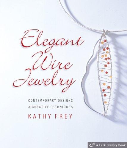 Elegant Wire Jewelry: Contemporary Designs & Creative Techniques (Lark Jewelry Books)