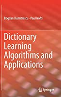 Dictionary Learning Algorithms and Applications Front Cover