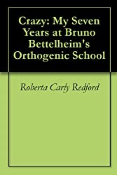 Crazy: My Seven Years at Bruno Bettelheim's Orthogenic School