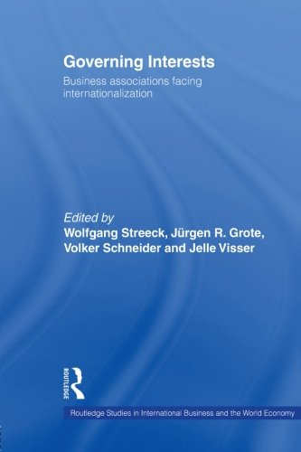Governing Interests: Business Associations Facing Internationalism (Routledge Studies in International Business and the
