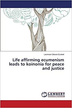 Book Life affirming ecumenism leads to koinonia for peace and justice