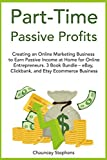 Part-Time Passive Profits: Creating an Online Marketing Business to Earn Passive Income at Home for Online Entrepreneurs. 3 Book Bundle - eBay, Clickbank, and Etsy Ecommerce Business