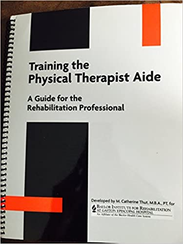 Training the Physical Therapist Aide: A Guide for the Rehabilitation ...