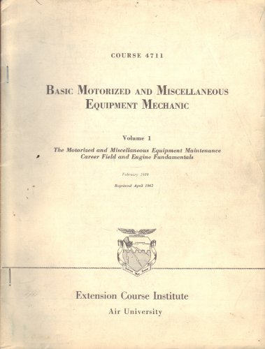 Basic Motorized and Miscellaneous Equipment Mechanic Volume 1: The Motorized and Miscellaneous Equipment Maintenance Career Field and Engine Fundamentals