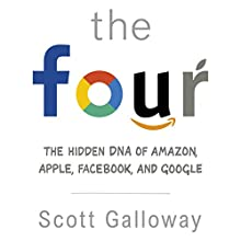 The Four: The Hidden DNA of Amazon, Apple, Facebook and Google Audiobook by Scott Galloway Narrated by Jonathan Todd Ross