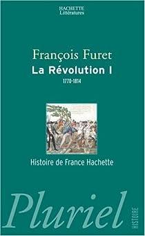 La Révolution. Tome 1 : 1770-1814 par Furet