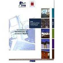 GUIDE CONSTRUCTION MÉTALLIQUE : RÉGLEMENTATION THERMIQUE DES BÂTIMENTS NEUFS