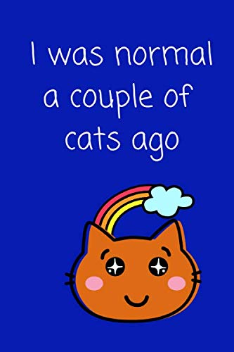 I Was Normal a Couple of Cats Ago: Small/Medium Lined A5 Notebook (6' x 9') 120 Pages Cute Birthday or Christmas Gift for Cat Lover Alternative to ... Card Journal Notepad Present for a Cat Owner