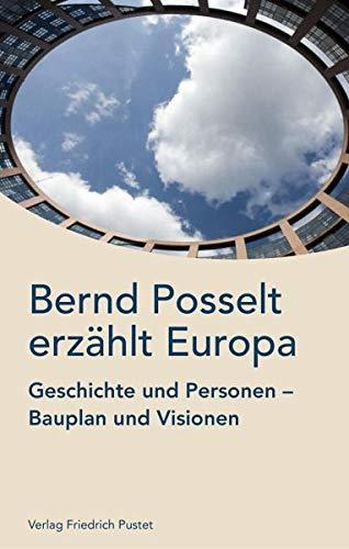 Bernd Posselt erzählt Europa: Geschichte und Personen, Bauplan und Visionen Taschenbuch – 10. Oktober 2018 Pustet F 3791730428 Wirtschaft