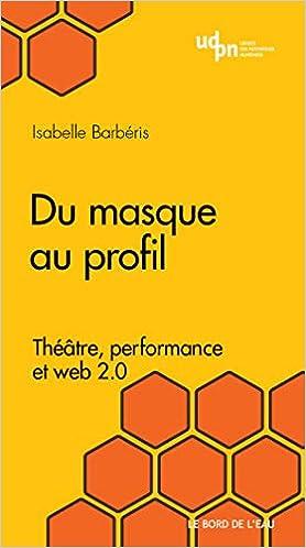 Livre en ligne pdf Du masque au profil: Théâtre, performance et web 2.0