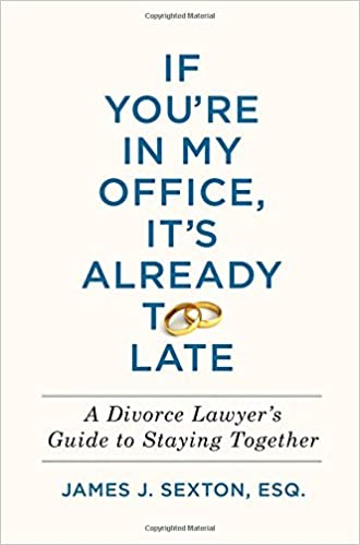 If youre in my office its already too late a divorce lawyers if youre in my office its already too late a divorce lawyers guide to staying together james j sexton 9781250130778 amazon books solutioingenieria Choice Image