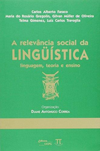 A Relevancia Social Da Linguistica. Linguagem, Teoria E Ensino