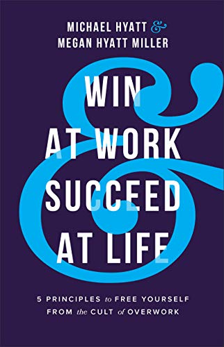 Win at Work and Succeed at Life: 5 Principles to
