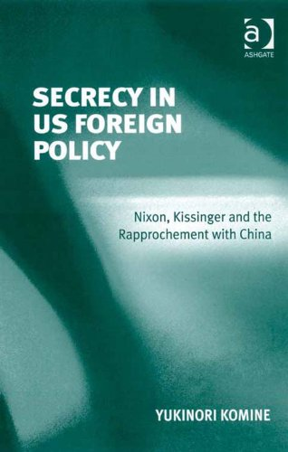 Download Secrecy in US Foreign Policy: Nixon, Kissinger and the Rapprochement with China Pdf