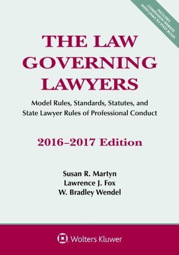 The Law Governing Lawyers: Model Rules, Standards, Statutes, and State Lawyer Rules of Professional Conduct 2016-2017 Edition (Supplements)