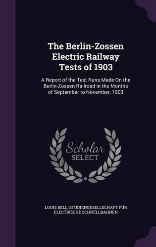Download The Berlin-Zossen Electric Railway Tests of 1903: A Report of the Test Runs Made on the Berlin-Zossen Railroad in the Months of September to November, 1903 ebook