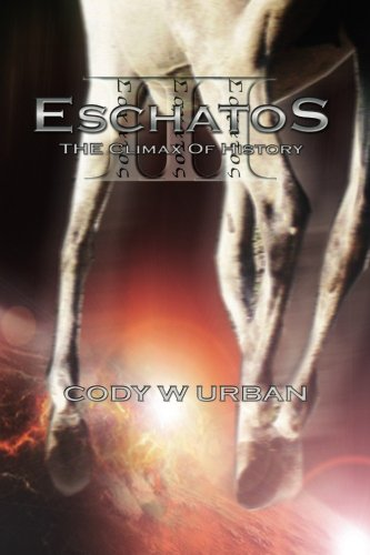 Eschatos: Book Three: The Climax of History (Eschatos Trilogy) (Volume 3)