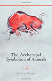 The Archetypal Symbolism of Animals: Lectures Given at the C.G. Jung Institute, Zurich, 1954-1958 (Polarities of the Psyche)