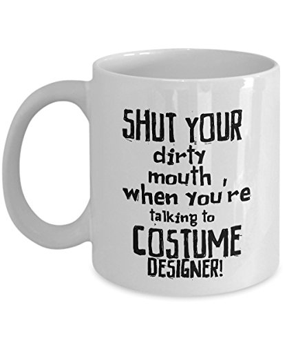 STHstore SHUT YOUR DIRTY MOUTH WHEN YOU'RE TALKING TO COSTUME DESIGNER! Funny For COSTUME DESIGNER Coffee Mugs - For Christmas, Retirement, Thank You, Happy Holiday Gift 11 OZ -
