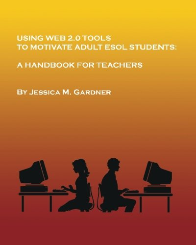 Using Web 2.0 Tools to Motivate Adult ESOL Students: A Handbook for Teachers PDF