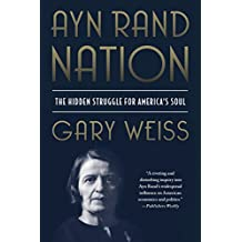 Ayn Rand Nation: The Hidden Struggle for America's Soul