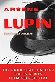 Arsène Lupin: *** the book that inspired the tv series premiered in 2021 ***