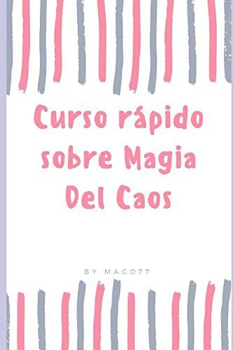 Curso rapido sobre la magia del caos: La magia moderna que todos usan y nadie nombra. El hobby oculto de los ricos y famosos. (Spanish Edition) [Mago 77] (Tapa Blanda)