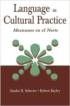 Book Language as Cultural Practice: Mexicanos en el Norte by Schecter, Sandra R., Bayley, Robert J. (2002)
