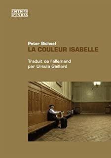 La couleur Isabelle : chroniques des années 1980 à 2008 : [Prix Schiller 2012], Bichsel, Peter