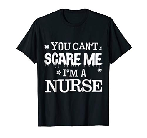 You Can't Scare Me. I'm a Nurse. Halloween