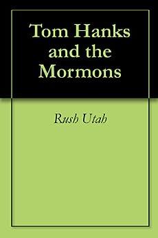 Tom Hanks and the Mormons (Defending Mormonism Series) by [Utah, Rush]