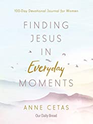 Finding Jesus in Everyday Moments: 100-Day Devotional Journal for Women